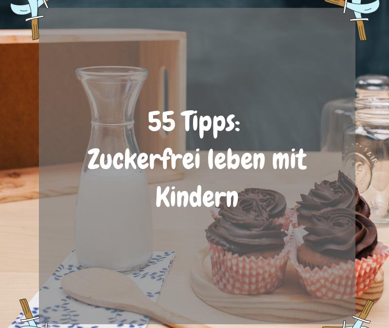 Zuckerfrei leben mit Kindern – 55 Tipps für deinen Alltag Teil 1